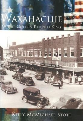 Waxahachie:: Where Cotton Reigned King als Taschenbuch