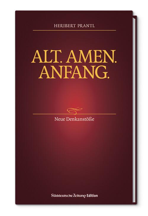 Alt. Amen. Anfang. als Buch von Heribert Prantl