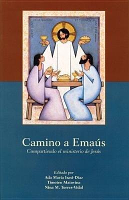 Camino A Emaus: Compartiendo el Ministerio de Jesus = The Road to Emmaus als Taschenbuch