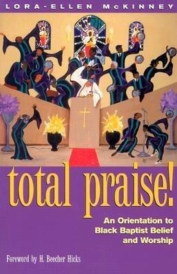Total Praise: An Orientation to Black Baptist Belief and Worship als Taschenbuch