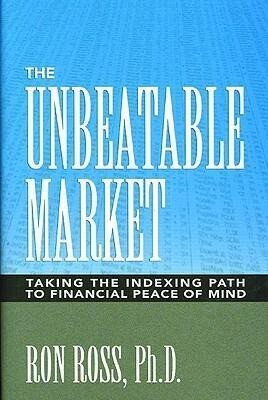 The Unbeatable Market: Taking the Indexing Path to Financial Peace of Mind als Buch