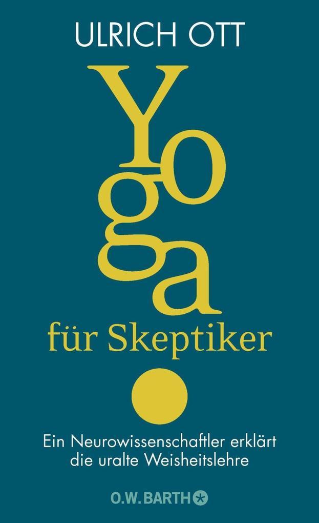 Yoga für Skeptiker als Buch von Ulrich Ott
