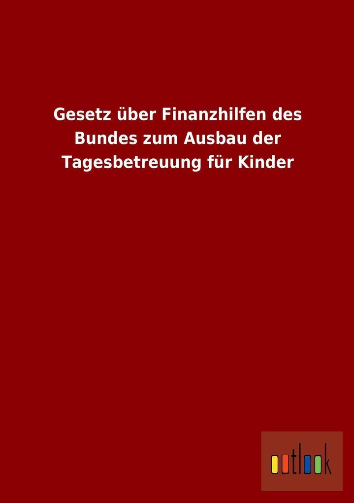 Gesetz über Finanzhilfen des Bundes zum Ausbau ...