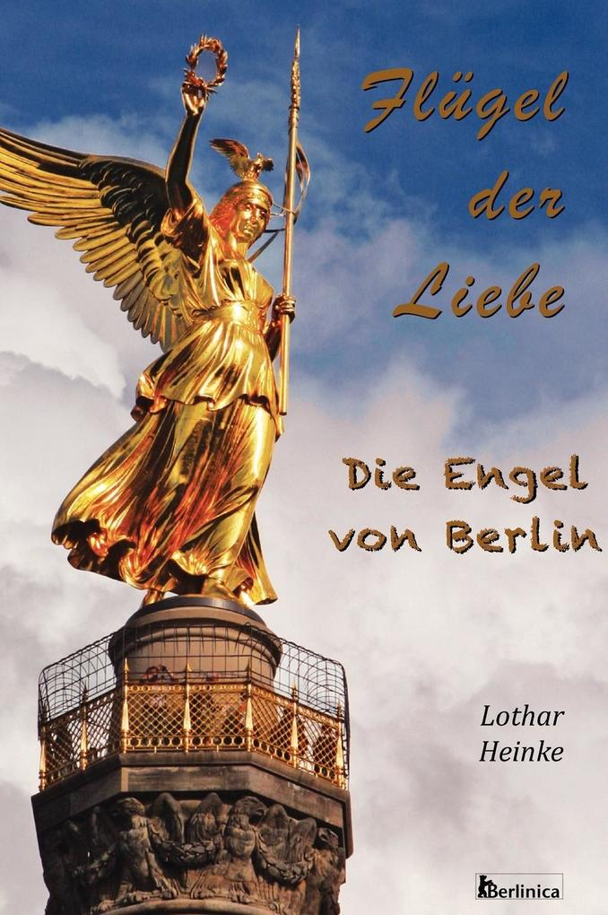 Flugel Der Liebe. Die Engel Von Berlin als Buch