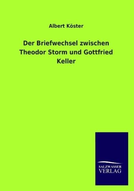 Der Briefwechsel zwischen Theodor Storm und Gottfried Keller als Buch von Albert Köster