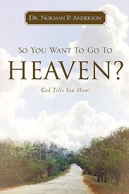 So You Want to Go to Heaven? God Tells You How! als Taschenbuch
