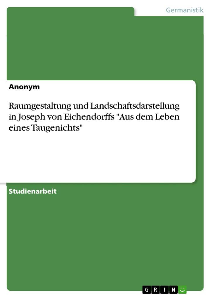 Raumgestaltung und Landschaftsdarstellung in Joseph von Eichendorffs Aus dem Leben eines Taugenichts