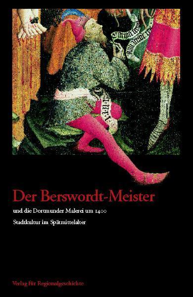Der Berswordt-Meister und die Dortmunder Malerei um 1400 als Buch