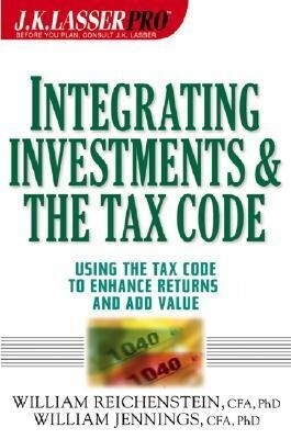 J.K. Lasser Pro Integrating Investments and the Tax Code: Using the Tax Code to Enhance Returns and Add Value als Buch