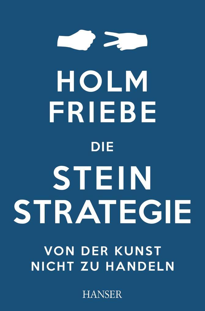 Die Stein-Strategie als Buch von Holm Friebe