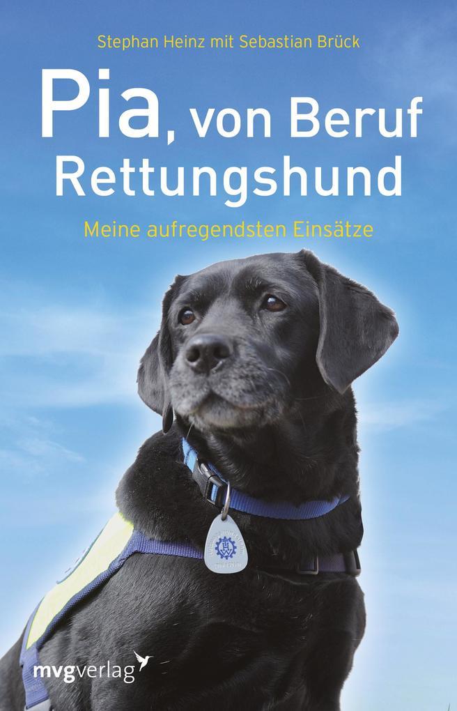 Pia, von Beruf Rettungshund als Buch von Stephan Heinz, Sebastian Brück