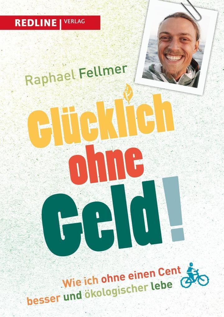 Glücklich ohne Geld! als Buch von Raphael Fellmer