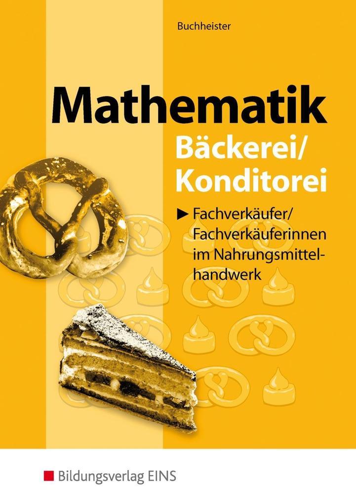 Mathematik für Fachverkäufer / Fachverkäuferinnen im Nahrungsmittelhandwerk. Bäckerei / Konditorei als Buch