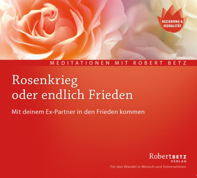 Rosenkrieg oder endlich Frieden - Meditations-CD als Hörbuch CD von Robert T. Betz