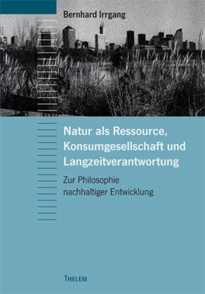 Natur als Ressource, Konsumgesellschaft und Langzeitverantwortung als Buch