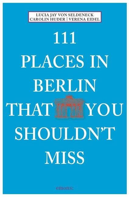 111 Places in Berlin that you schouldn't miss als Taschenbuch von Lucia Jay von Seldeneck, Carolin Huder, Verena Eidel