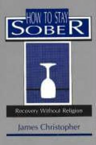 How to Stay Sober: Recovery Without Religion als Taschenbuch