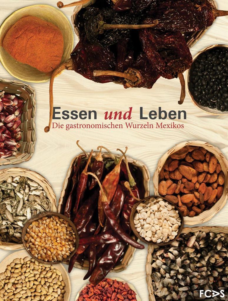 Essen und Leben. Die gastronomischen Wurzeln Mexikos als eBook epub