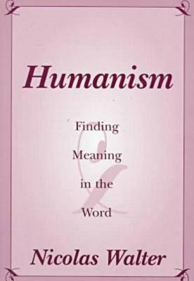 Humanism: Finding Meaning in the Word als Taschenbuch