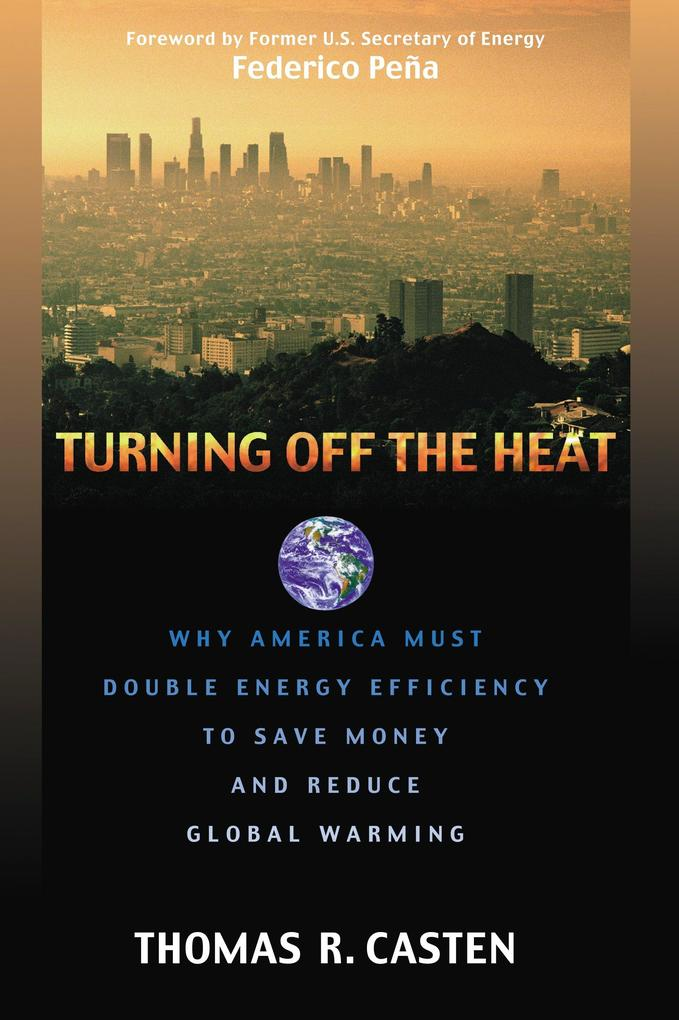 Turning Off the Heat: Why America Must Double Energy Efficiency to Save Money and Reduce Global Warming als Buch