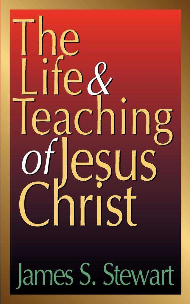 The Life and Teaching of Jesus Christ als Taschenbuch