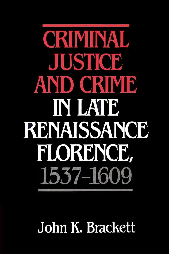 Criminal Justice and Crime in Late Renaissance Florence, 1537 1609 als Buch