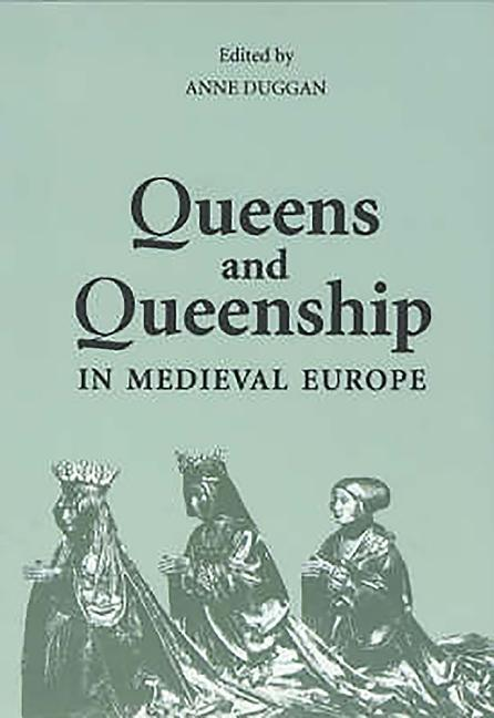 Queens and Queenship in Medieval Europe: Proceedings of a Conference Held at King's College London April 1995 als Taschenbuch