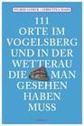 111 Orte am Vogelsberg und in der Wetterau, die man gesehen haben muss