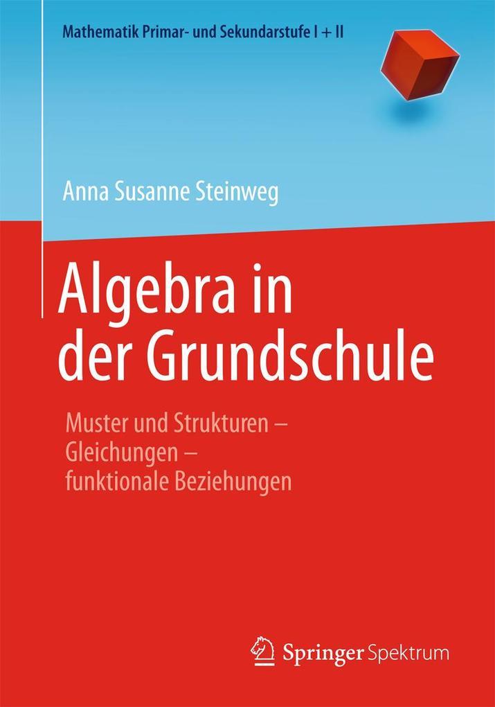 Algebra in der Grundschule als Buch von Anna Susanne Steinweg, Friedhelm Padberg
