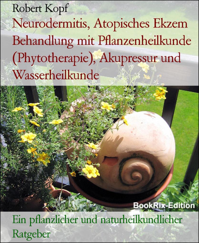 Neurodermitis, Atopisches Ekzem Behandlung mit Pflanzenheilkunde (Phytotherapie), Akupressur und Wasserheilkunde als eBook