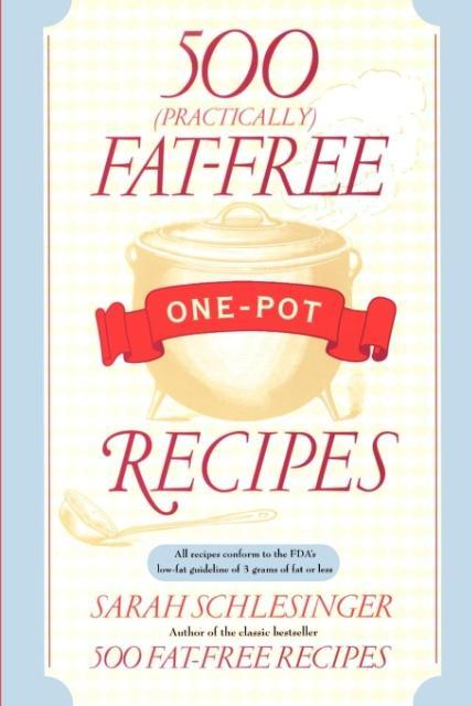 500 (Practically) Fat Free One Pot Recipes als Taschenbuch