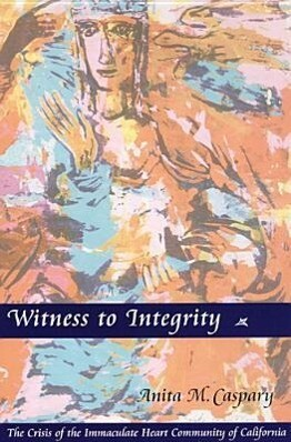 Witness to Integrity: The Crisis of the Immaculate Heart Community of California als Taschenbuch
