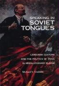 Speaking in Soviet Tongues: Language and Culture and the Politics of Voice in Revolutionary Russia als Buch