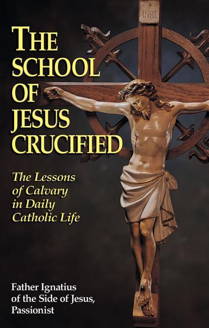 The School of Jesus Crucified: The Lessons of Calvary in Daily Catholic Life als Taschenbuch