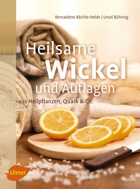 Heilsame Wickel und Auflagen als Buch von Bernadette Bächle-Helde, Ursel Bühring