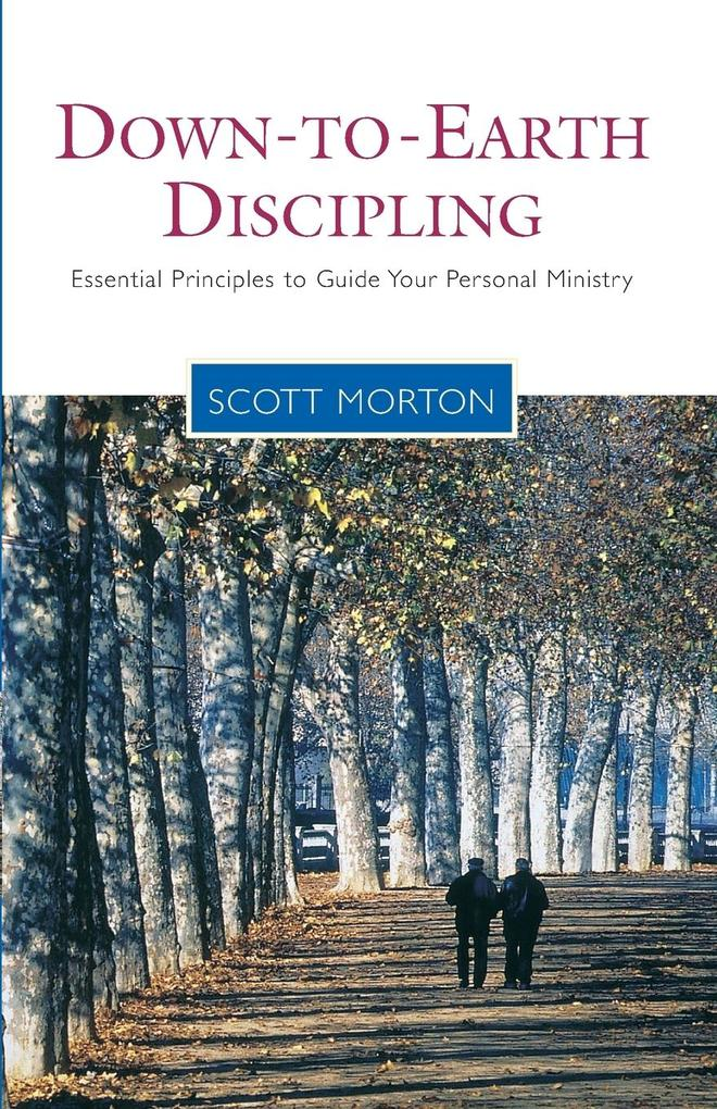 Down-To-Earth Discipling: Essential Principles to Guide Your Personal Ministry als Taschenbuch