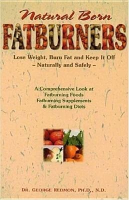 Natural Born Fatburners: Lose Weight, Burn Fat, and Keep It Off--Naturally and Safely als Taschenbuch