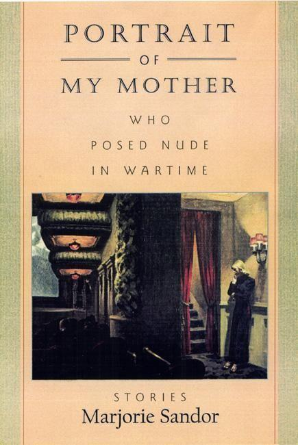 Portrait of My Mother, Who Posed Nude in Wartime: Stories als Taschenbuch
