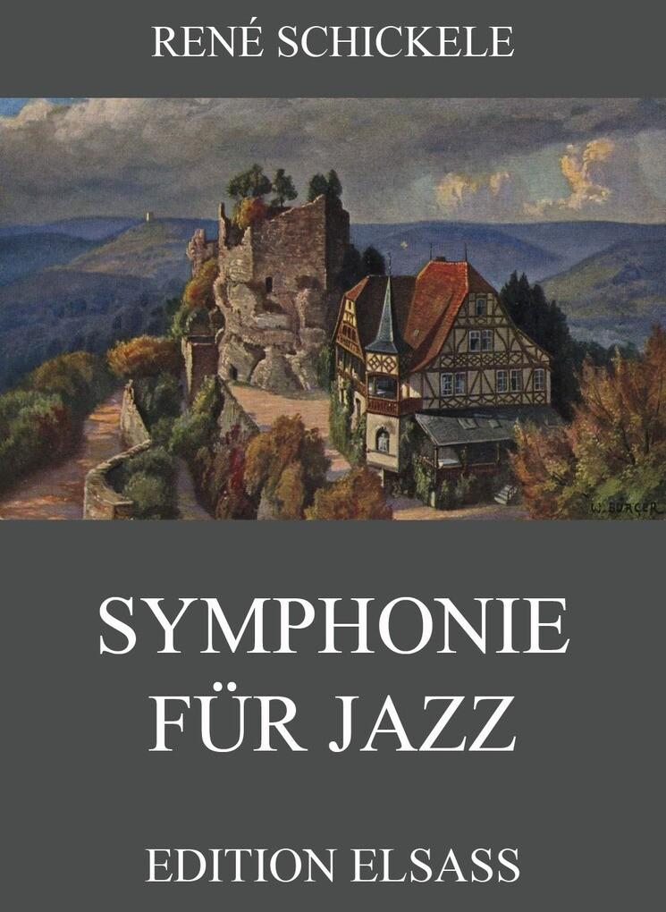 Symphonie für Jazz als eBook von René Schickele - Jazzybee Verlag