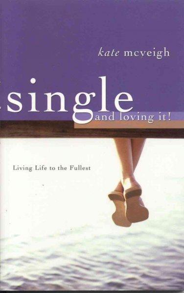 Single and Loving It!: Living Life to the Fullest als Taschenbuch