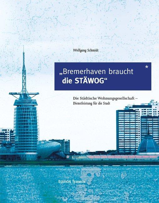 Bremerhaven braucht die STÄWOG als Buch von Wolfgang Schmidt - Edition Temmen