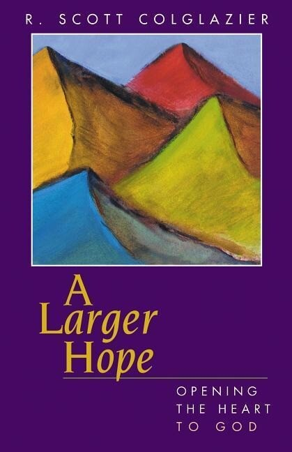 A Larger Hope: Opening the Heart to God als Taschenbuch