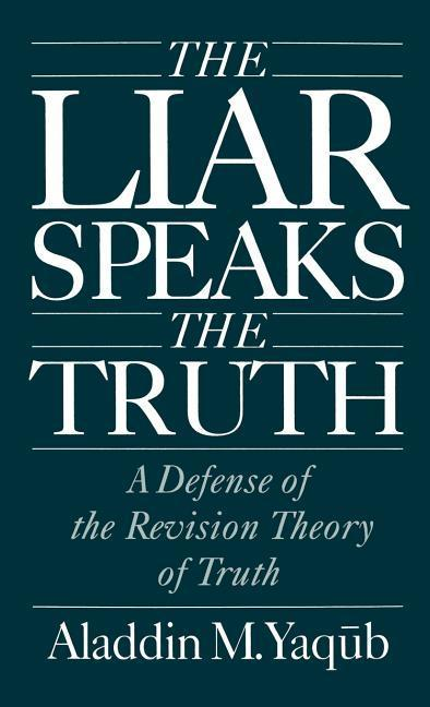 Liar Speaks the Truth: Defense of the Revision Theory als Buch