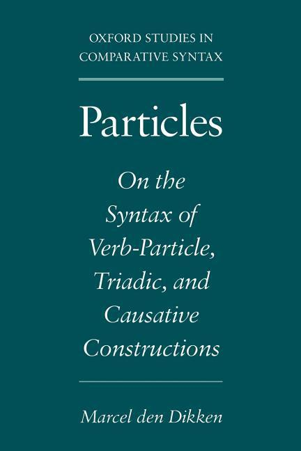Particles: On the Syntax of Verb-Particle, Triadic, and Causative Constructions als Buch