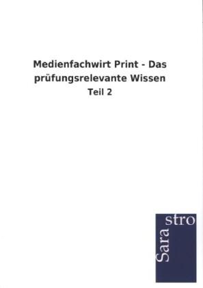 Medienfachwirt Print - Das prüfungsrelevante Wissen als Buch von Sarastro GmbH