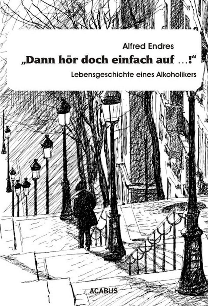 """""""Dann hör doch einfach auf...!"""" - Lebensgeschichte eines Alkoholikers als eBook"""