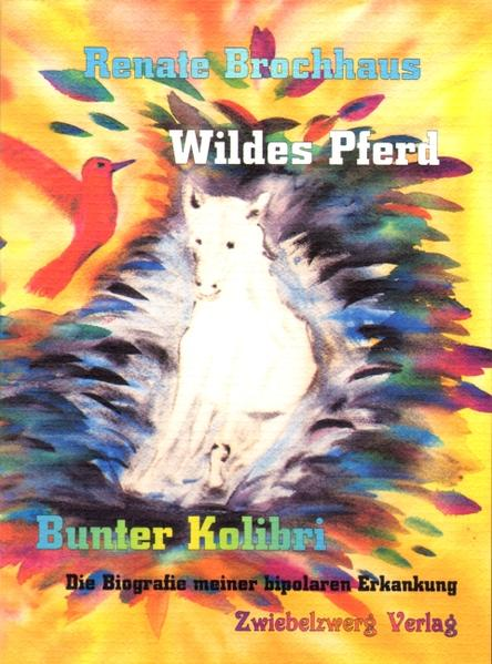 Wildes Pferd - bunter Kolibri als Buch von Renate Brochhaus