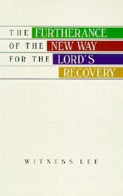The Furtherance of the New Way for the Lord's Recovery als Taschenbuch