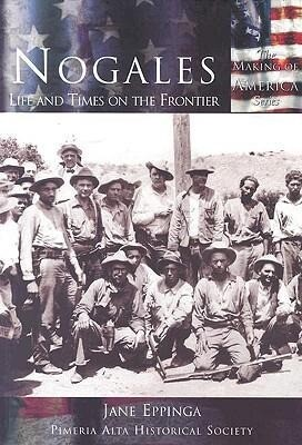 Nogales: Life and Times on the Frontier als Taschenbuch