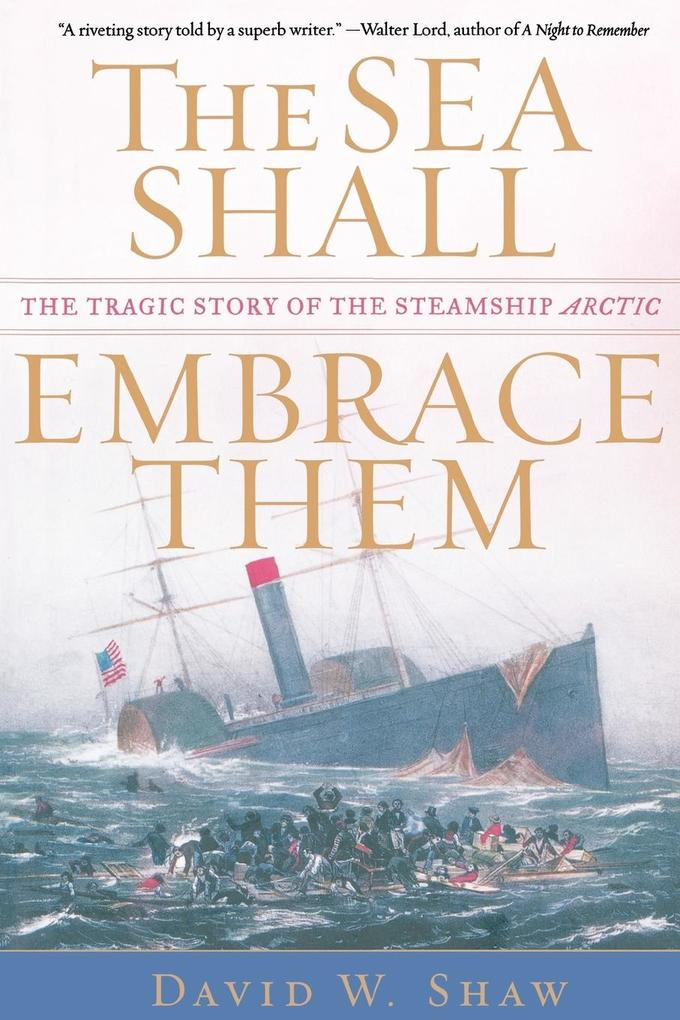 The Sea Shall Embrace Them: The Tragic Story of the Steamship Arctic als Taschenbuch